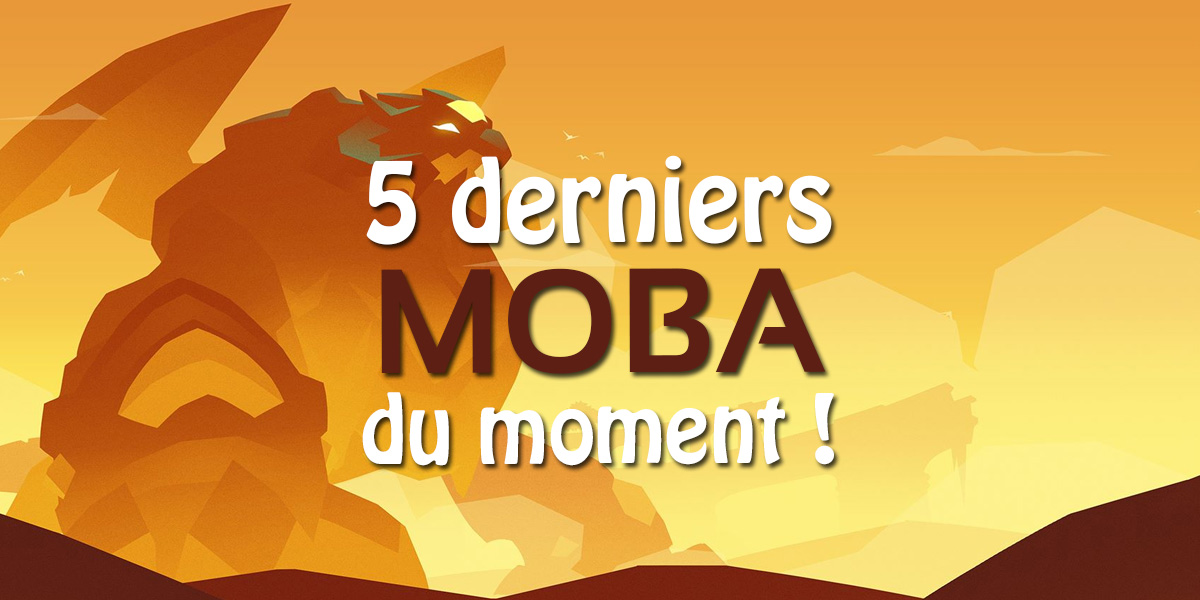 Les 5 derniers MOBA