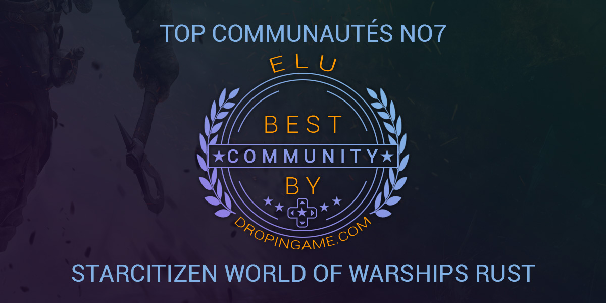Top communauté de la semaine no7 : StarCitizen, World Of Warships et Rust à l'honneur !
